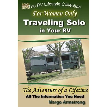 For Women Only : Traveling Solo in Your RV: The Adventure of a
