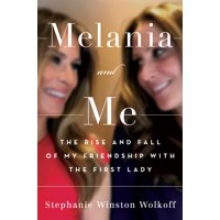 Melania and Me: The Rise and Fall of My Friendship with the First Lady (Hardcover)