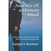 Journey of a Human Mind : A Discovery of Self and the Life That Is Living Through Us All (Paperback)