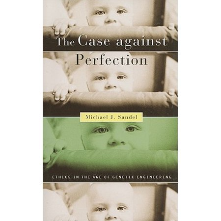 The Case Against Perfection : Ethics in the Age of Genetic Engineering (Genetic Engineering Kit)