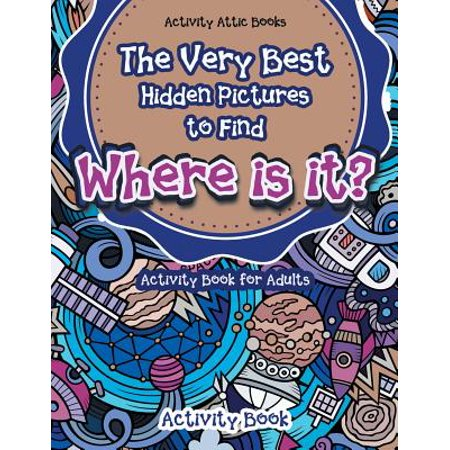 The Very Best Hidden Pictures to Find Activity Book for Adults : Where Is It? Activity