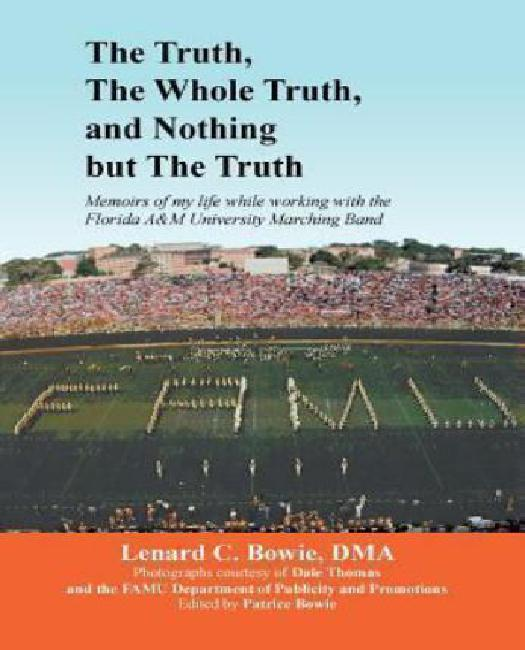 The Truth, the Whole Truth, and Nothing But the Truth: Memoirs of My Life While Working... by