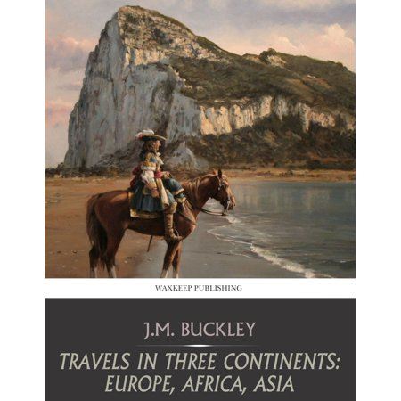 Travels in Three Continents: Europe, Africa, Asia - (Ibn Battuta Travels In Asia And Africa)