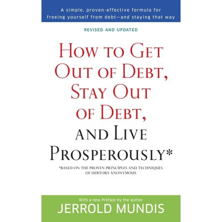 How to Get Out of Debt, Stay Out of Debt, and Live Prosperously* : Based on the Proven Principles and Techniques of Debtors (Best Debt Collection Techniques)