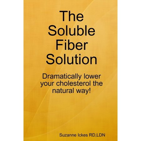 The Soluble Fiber Solution: Dramatically Lower Your Cholesterol the Natural Way -