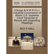 Chicago & N W R Co V. Industrial Commission of Illinois U.S. Supreme Court Transcript of Record with Supporting Pleadings