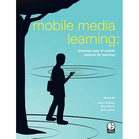 Mobile Media Learning : Amazing Uses of Mobile Devices for (Use Of Mobile Devices In Higher Education)