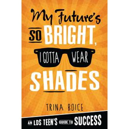 Future So Bright (My Future's So Bright, I Gotta Wear Shades: An LDS Teen's Guide to Success -)