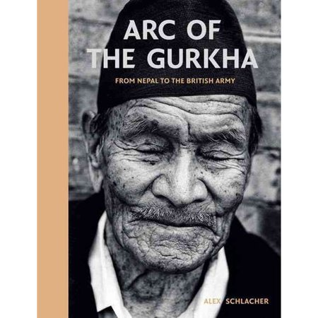 Arc Of The Gurkha  From Nepal To The British Army
