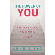 The Power of You : The End of Pain, Separation, and Fear