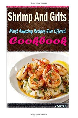 Shrimp and Grits: Delicious and Healthy Recipes You Can Quickly & Easily Cook by