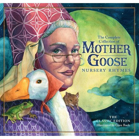 The Classic Mother Goose Nursery Rhymes : Over 101 Cherished Poems