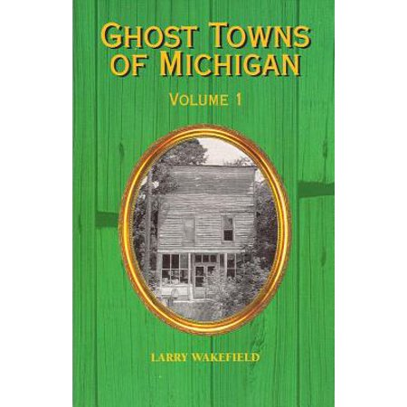 Ghost towns of michigan : volume 1: 9781882376773 (Best Michigan Small Towns)