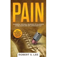 Pain: Powerful Natural Remedies to Eliminate Aches, Pains and Inflammation Fast (Paperback)