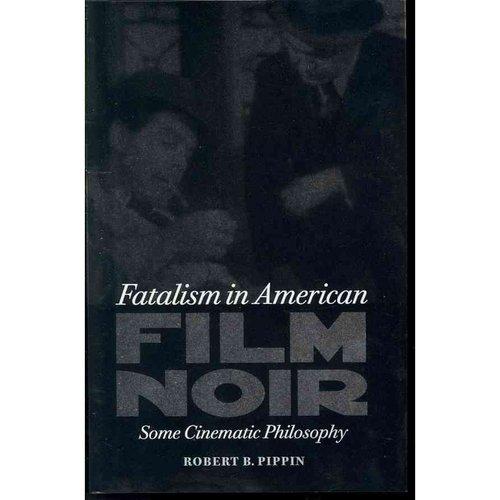 Fatalism in American Film Noir : Some Cinematic Philosophy