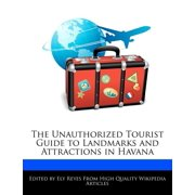The Unauthorized Tourist Guide to Landmarks and Attractions in Havana