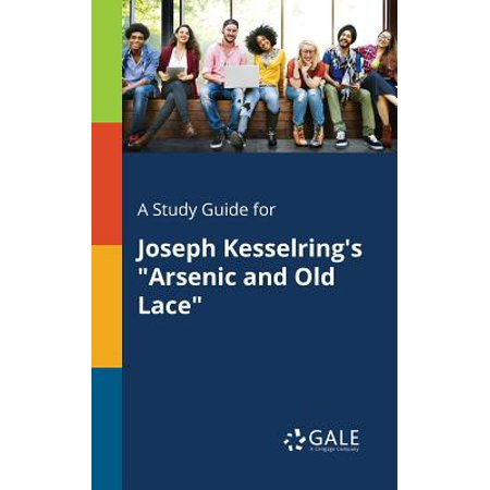 A Study Guide for Joseph Kesselring's Arsenic and Old Lace (Paperback) ()