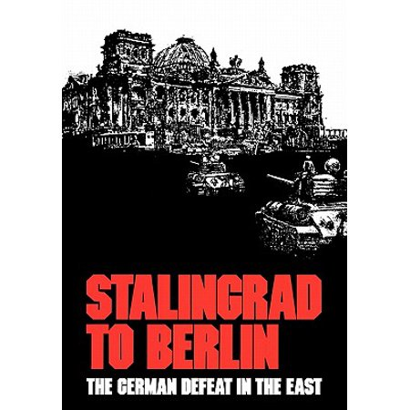Stalingrad to Berlin : The German Defeat in the East