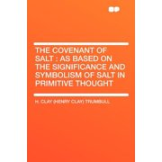 The Covenant of Salt : As Based on the Significance and Symbolism of Salt in Primitive Thought