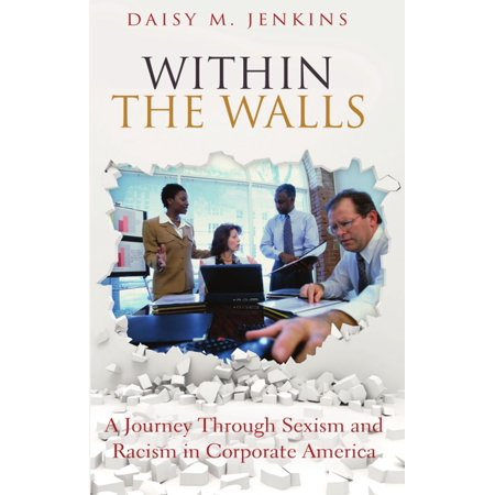 Within the Walls: A Journey through Sexism and Racism in Corporate America -