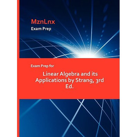 Exam Prep for Linear Algebra and Its Applications by Strang, 3rd (Strang Linear Algebra And Its Applications Solutions Manual)