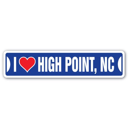 I LOVE HIGH POINT, NORTH CAROLINA Street Sign nc city state us wall road décor gift (Party City North Point)