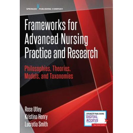 Frameworks for Advanced Nursing Practice and Research : Philosophies, Theories, Models, and
