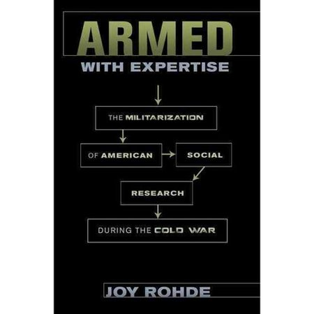 Armed With Expertise  The Militarization Of American Social Research During The Cold War