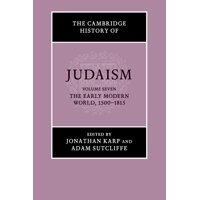 Cambridge History of Judaism: The Cambridge History of Judaism: Volume 7, the Early Modern World, 1500-1815 (Paperback)