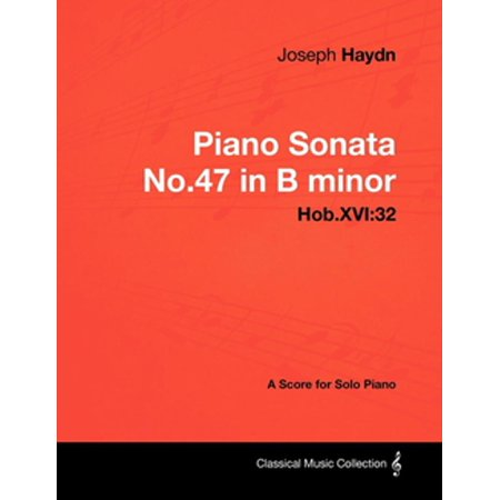Joseph Haydn - Piano Sonata No.47 in B minor - Hob.XVI:32 - A Score for Solo Piano - (Piano Sonata 14 In C Sharp Minor)