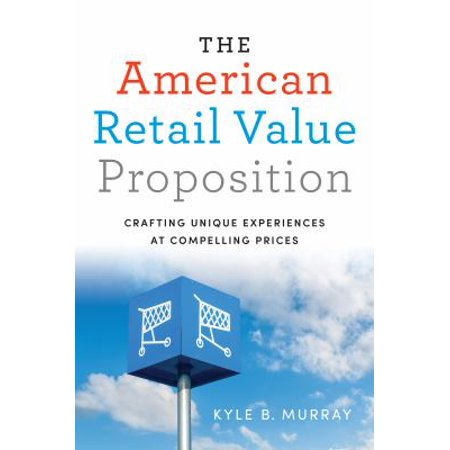The American Retail Value Proposition  Crafting Unique Experiences At Compelling Prices