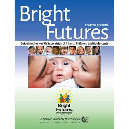 Bright Futures : Guidelines for Health Supervision of Infants, Children, and (Conditions Of Participation Home Health Interpretive Guidelines)
