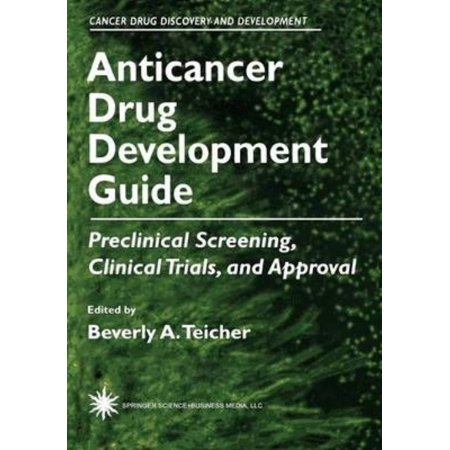 Anticancer Drug Development Guide  Preclinical Screening  Clinical Trials  And Approval