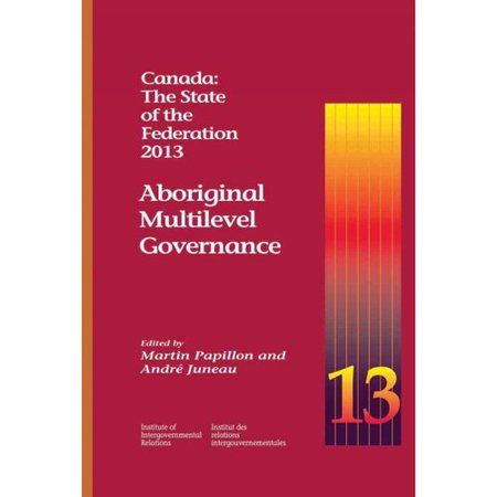 Canada: The State of the Federation 2013: Aboriginal Multilevel Governance