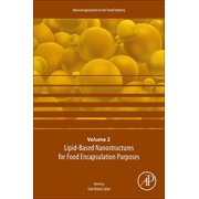 Nanoencapsulation in the Food Industry, Volume 2: Lipid-Based Nanostructures for Food Encapsulation Purposes, Volume 2: Volume 2 in the Nanoencapsulation in the Food Industry Series (Paperback)