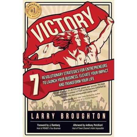 Victory : 7 Revolutionary Strategies for Entrepreneurs to Launch Your Business, Elevate Your Impact, and Transform Your