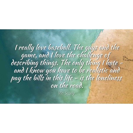 Vin Scully Famous Quotes Laminated Poster Print 24x20 I Really