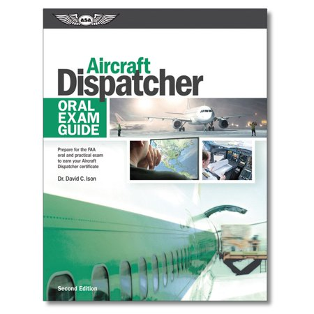 Aircraft Dispatcher Oral Exam Guide  Prepare For The Faa Oral And Practical Exam To Earn Your Aircraft Dispatcher Certificate
