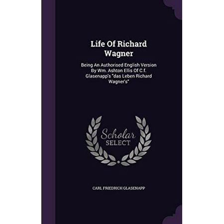 Life Of Richard Wagner  Being An Authorised English Version By Wm  Ashton Ellis Of C F  Glasenapps Das Leben Richard Wagners