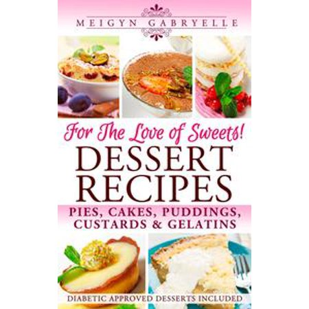 Diabetic Dessert Recipes For Halloween (Dessert Recipes: For the Love of Sweets! Diabetic Approved Recipes Included! -)