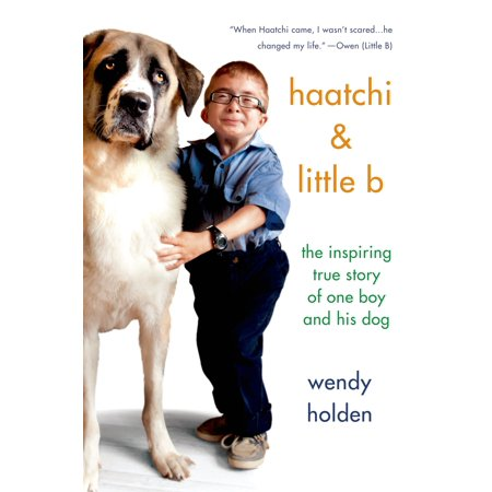 Haatchi & Little B : The Inspiring True Story of One Boy and His