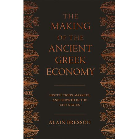 The Making of the Ancient Greek Economy : Institutions, Markets, and Growth in the