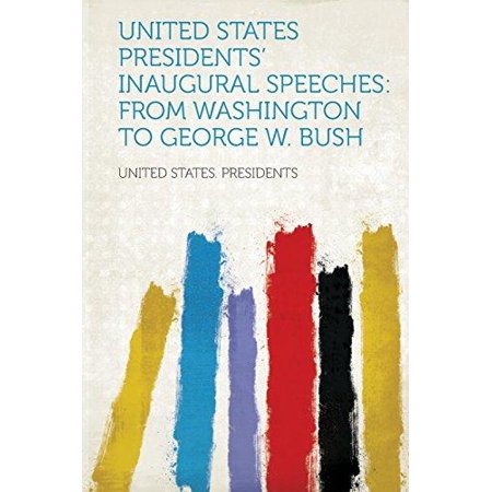United States Presidents Inaugural Speeches  From Washington To George W  Bush