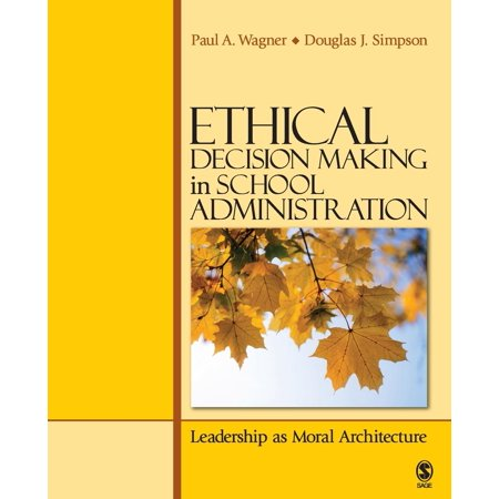 Ethical Decision Making in School Administration : Leadership as Moral