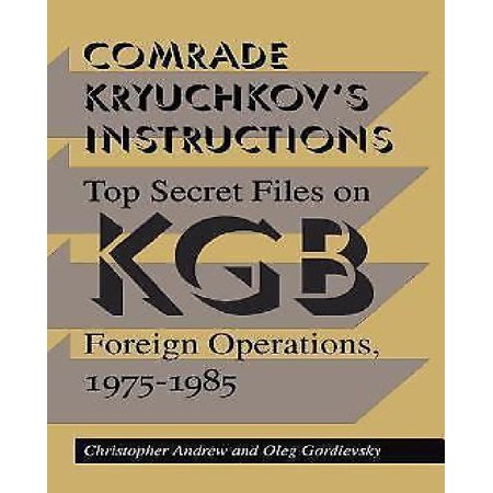 Comrade Kryuchkov's Instructions: Top Secret Files on KGB Foreign Operations, 1975-1985 - image 1 of 1
