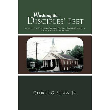 Washing the Disciples' Feet : Vignettes of White Oak Original Free Will Baptist Church of Bladenboro, North (White Oak Baptist Church Archer Lodge Nc)