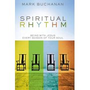 Spiritual Rhythm : Being with Jesus Every Season of Your Soul