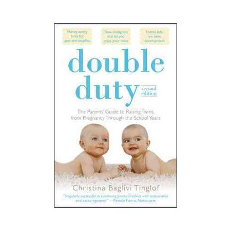 Double Duty  The Parents Guide To Raising Twins  From Pregnancy Through The School Years