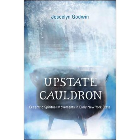 Upstate Cauldron : Eccentric Spiritual Movements in Early New York (Best Weekend Trips In New York State)