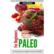 Paleo for Beginners - The Primal Way to Lose Weight and Improve Your Health - eBook